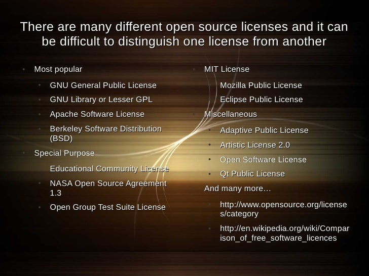 There are many different open source licenses and it can    be difficult to distinguish one license from another ●   Most ...