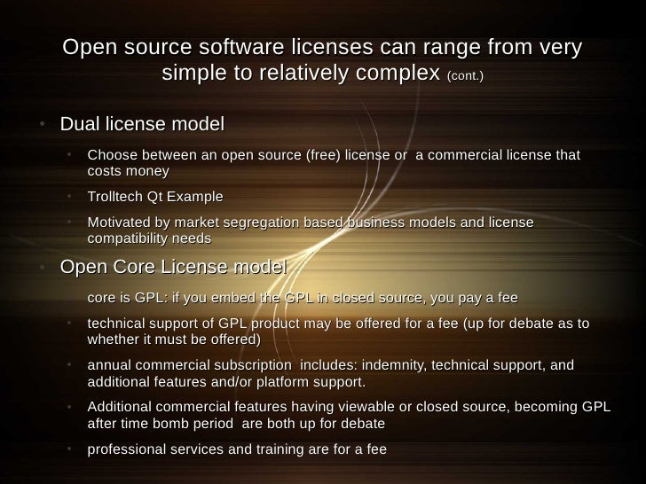 Open source software licenses can range from very             simple to relatively complex (cont.)  ●   Dual license model...