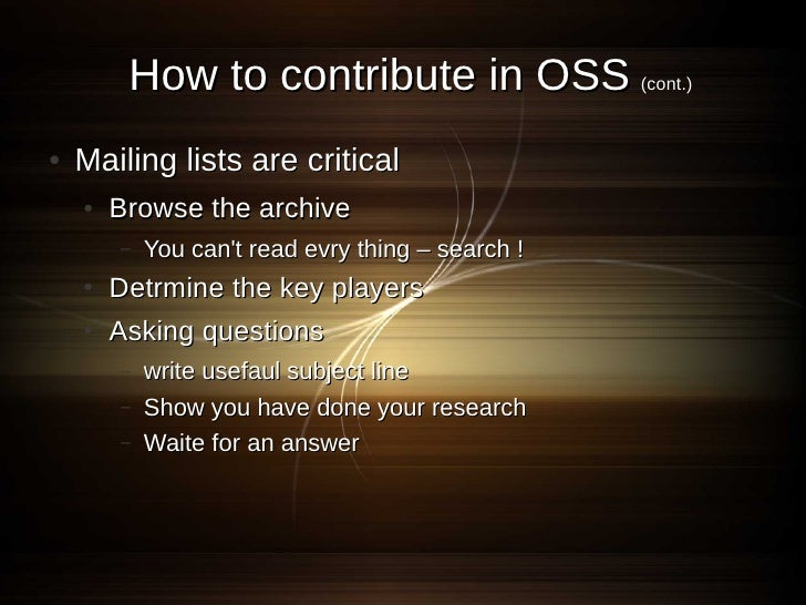 How to contribute in OSS (cont.) ●   Mailing lists are critical     ●   Browse the archive         –   You can't read evry...