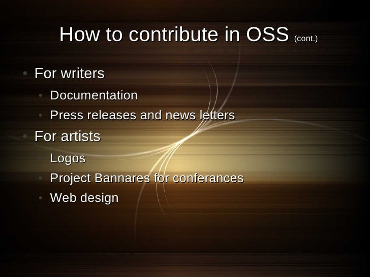 How to contribute in OSS (cont.) ●   For writers     ●   Documentation     ●   Press releases and news letters ●   For art...