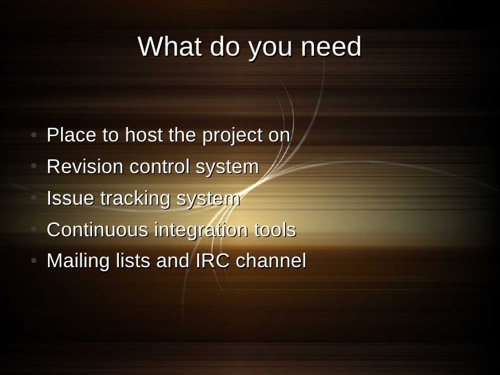 Place to host the project on ●   Google     ●   http://code.google.com/ ●   Sourceforge     ●   http://sourceforge.net/ ● ...