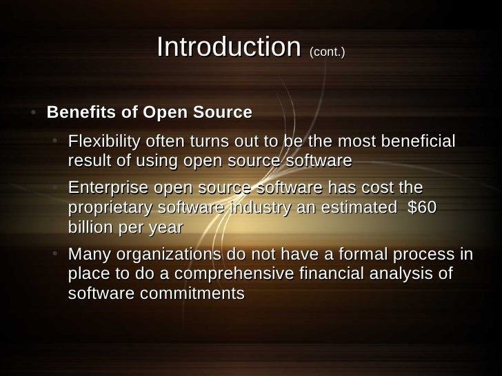 Introduction (cont.)  ●   Benefits of Open Source     ●   Flexibility often turns out to be the most beneficial         re...