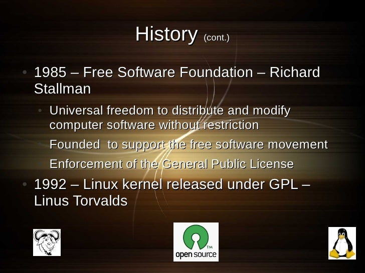 History (cont.) ●   1985 – Free Software Foundation – Richard     Stallman     ●   Universal freedom to distribute and mod...