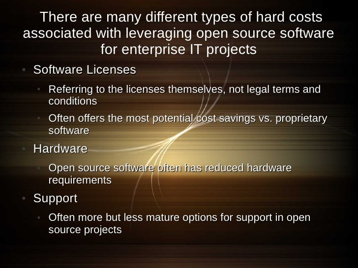 There are many different types of hard costs associated with leveraging open source software            for enterprise IT ...