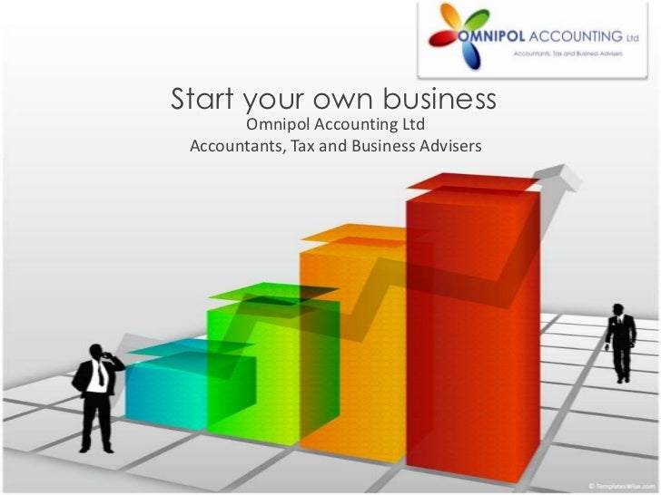 Start your own business <br />Omnipol Accounting Ltd <br />Accountants, Tax and Business Advisers<br />