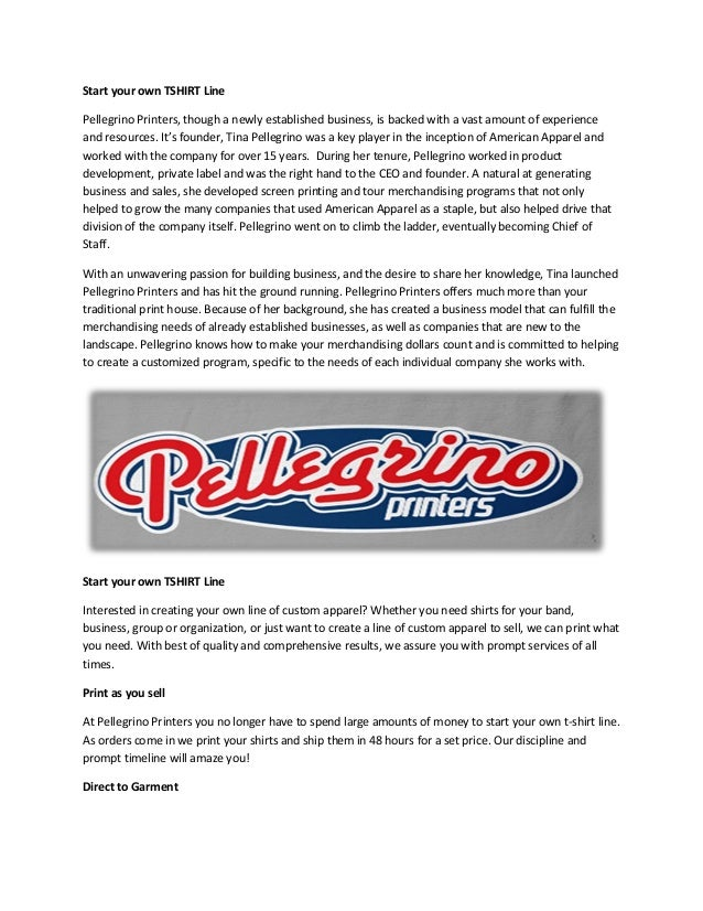 Start your own TSHIRT Line Pellegrino Printers, though a newly established business, is backed with a vast amount of exper...