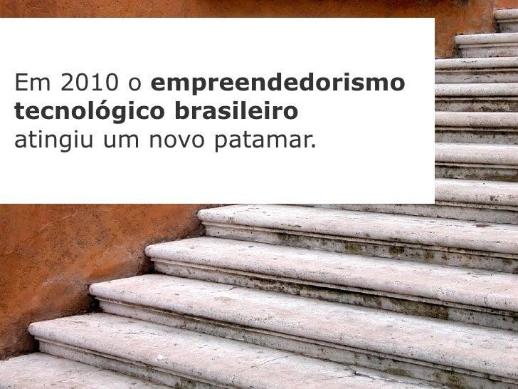 Em 2010 o empreendedorismotecnológico brasileiroatingiu um novo patamar.