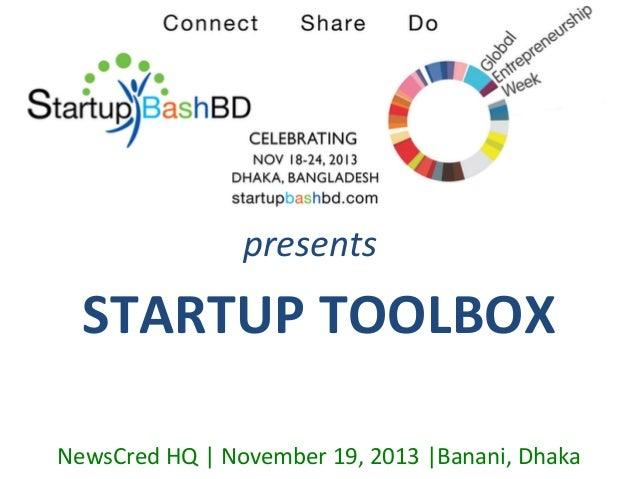 presents    STARTUP  TOOLBOX   NewsCred  HQ  |  November  19,  2013  |Banani,  Dhaka