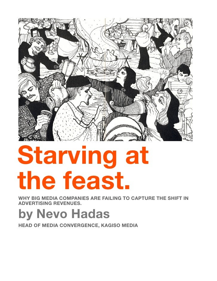 Starving at the feast. WHY BIG MEDIA COMPANIES ARE FAILING TO CAPTURE THE SHIFT IN ADVERTISING REVENUES.  by Nevo Hadas HE...