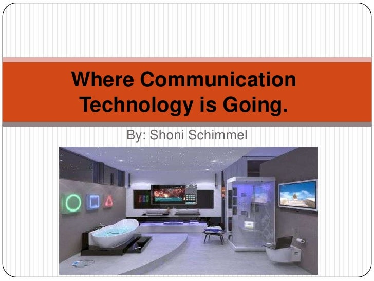 Where CommunicationTechnology is Going.    By: Shoni Schimmel