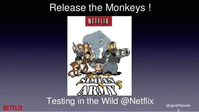 @garethbowle  s  Release the Monkeys !  Testing in the Wild @Netflix