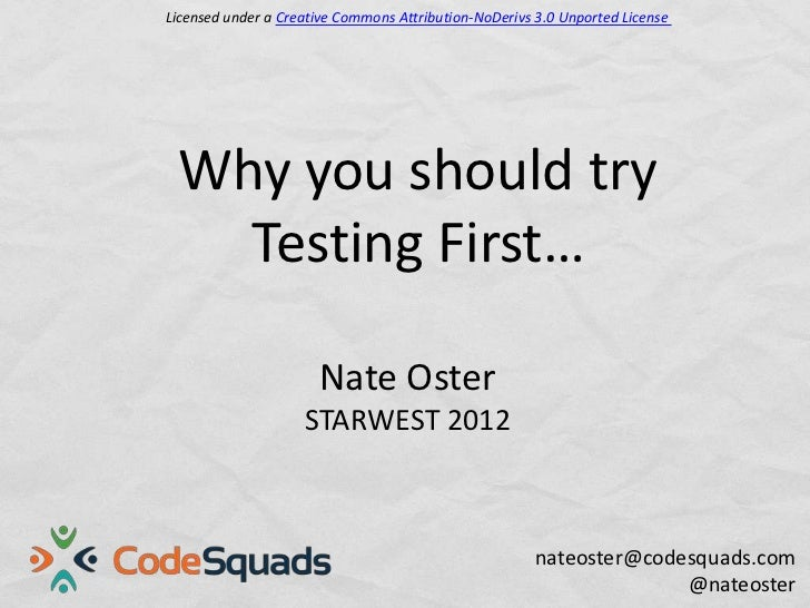 Licensed under a Creative Commons Attribution-NoDerivs 3.0 Unported License Why you should try   Testing First…           ...
