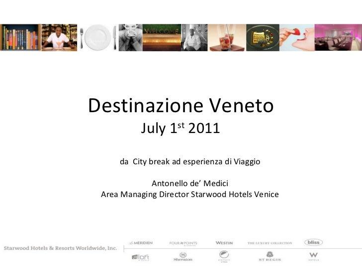 Destinazione Veneto July 1 st  2011 da  City break ad esperienza di Viaggio Antonello de' Medici Area Managing Director St...