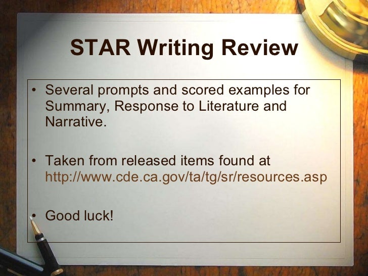 STAR Writing Review <ul><li>Several prompts and scored examples for Summary, Response to Literature and Narrative. </li></...