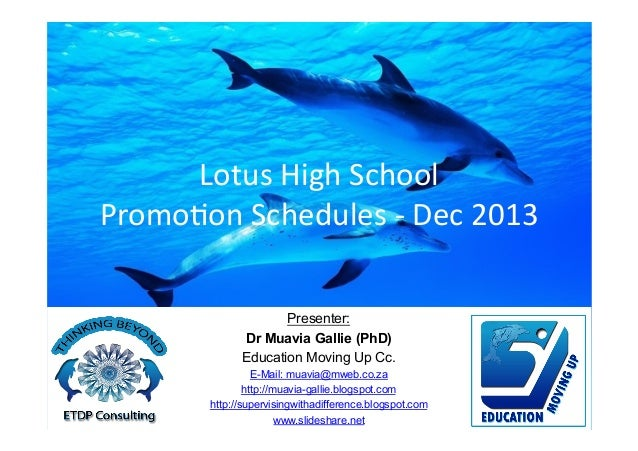 Lotus	   High	   School	    Promo1on	   Schedules	   -­‐	   Dec	   2013	    Presenter: Dr Muavia Gallie (PhD) Education Mo...