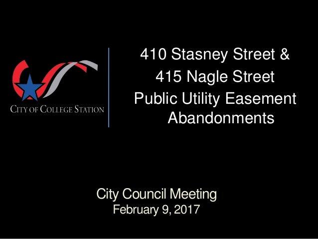 City Council Meeting February 9, 2017 410 Stasney Street & 415 Nagle Street Public Utility Easement Abandonments