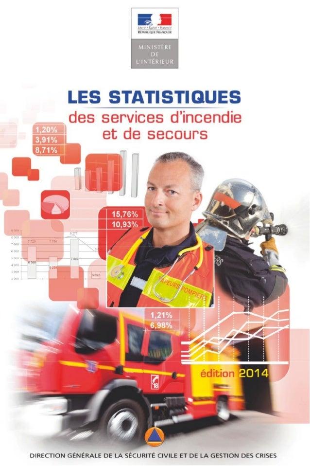 édition 2014 1DIRECTION GÉNÉRALE DE LA SÉCURITÉ CIVILE ET DE LA GESTION DES CRISES Les statistiques des services d'incendi...