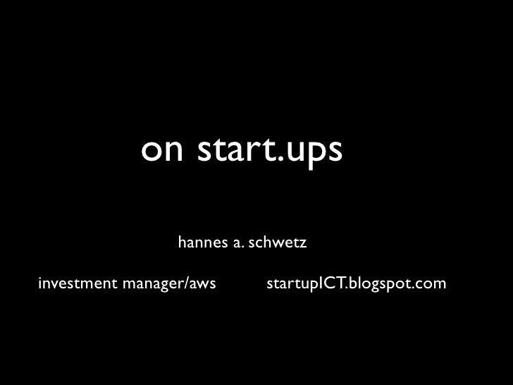 on start.ups                   hannes a. schwetz  investment manager/aws      startupICT.blogspot.com