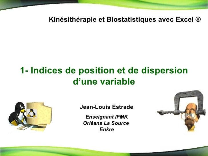 1-  Indices de position et de dispersion d'une variable Kinésithérapie et Biostatistiques avec Excel ® Jean-Louis Estrade ...
