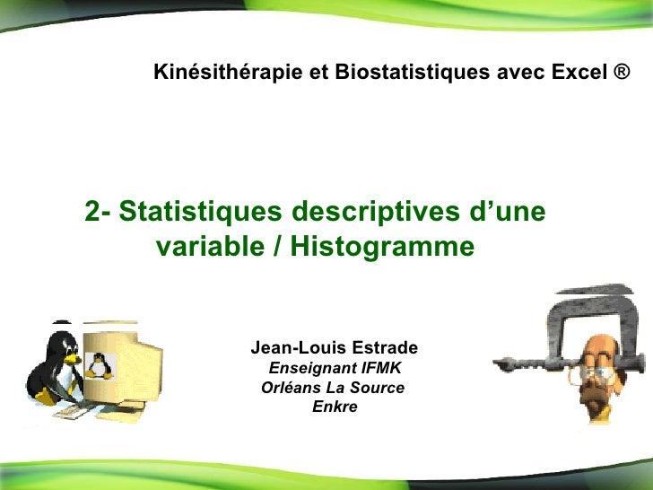 2-  Statistiques descriptives d'une variable / Histogramme Kinésithérapie et Biostatistiques avec Excel ® Jean-Louis Estra...