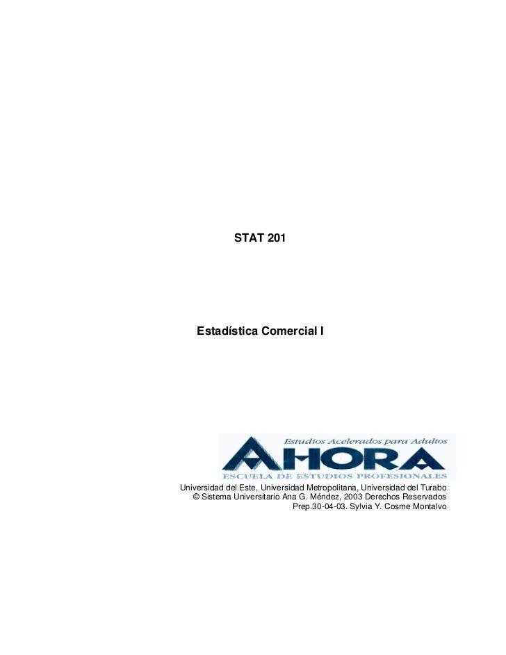 STAT 201    Estadística Comercial IUniversidad del Este, Universidad Metropolitana, Universidad del Turabo   © Sistema Uni...