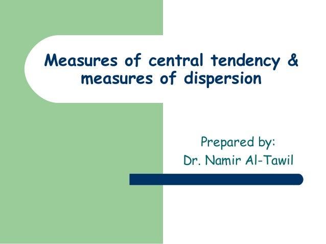 Measures of central tendency &    measures of dispersion                   Prepared by:                Dr. Namir Al-Tawil