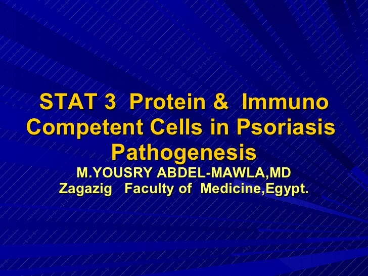 STAT 3  Protein &  Immuno Competent Cells in Psoriasis  Pathogenesis M.YOUSRY ABDEL-MAWLA,MD Zagazig  Faculty of  Medicine...