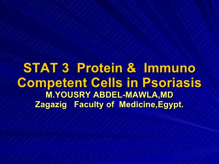 STAT 3  Protein &  Immuno Competent Cells in Psoriasis M.YOUSRY ABDEL-MAWLA,MD Zagazig  Faculty of  Medicine,Egypt.