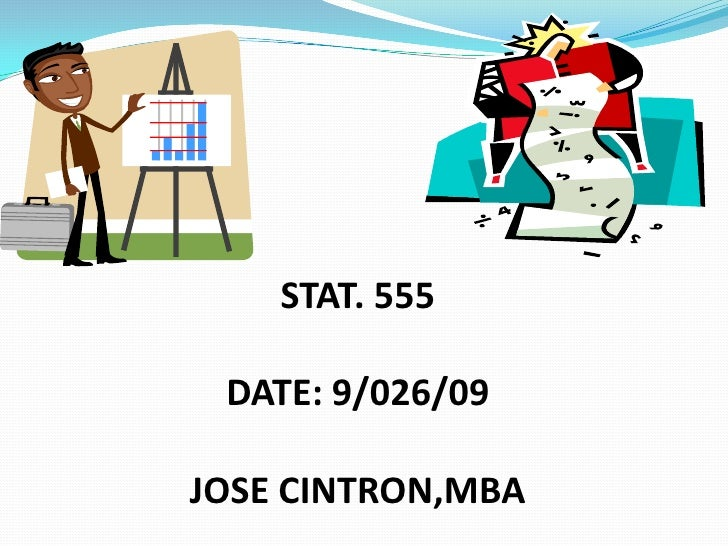 STAT. 555<br />DATE: 9/026/09<br />JOSE CINTRON,MBA<br />