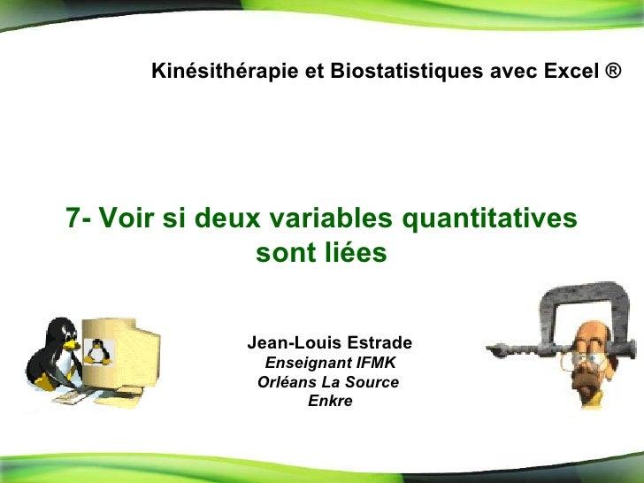 7-  Voir si deux variables quantitatives sont liées Kinésithérapie et Biostatistiques avec Excel ® Jean-Louis Estrade Ense...