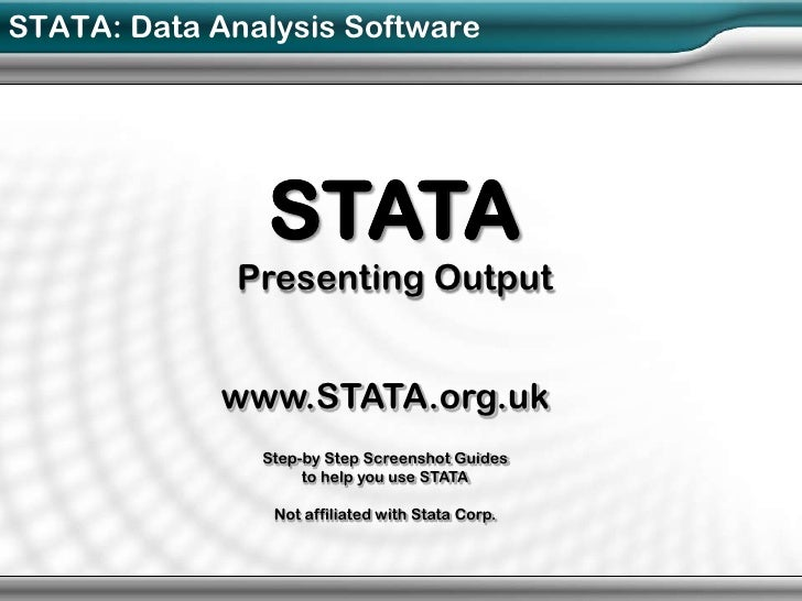 STATA: Data Analysis Software               STATA              Presenting Output             www.STATA.org.uk             ...