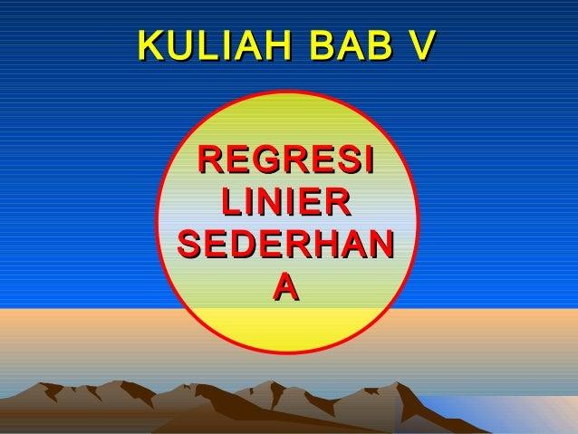 KULIAH BAB V  REGRESI   LINIER SEDERHAN      A