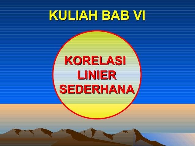 KULIAH BAB VI  KORELASI   LINIER SEDERHANA