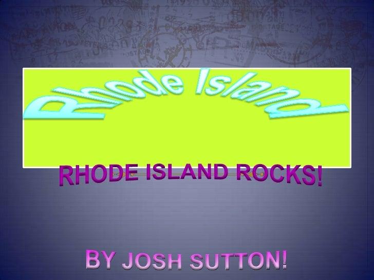 Rhode Island<br />RHODE ISLAND ROCKS!<br />BY JOSH SUTTON! <br />