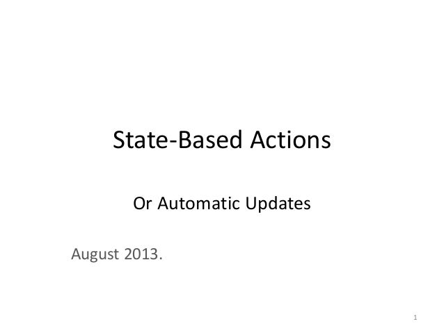 State-Based Actions Or Automatic Updates August 2013. 1