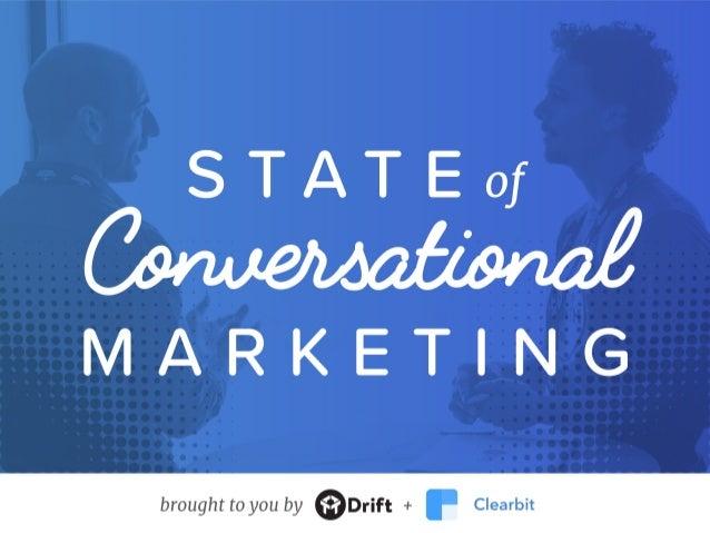 2017 State of Conversational Marketing Report2 Welcome to the first-ever State of Conversational Marketing report, presente...