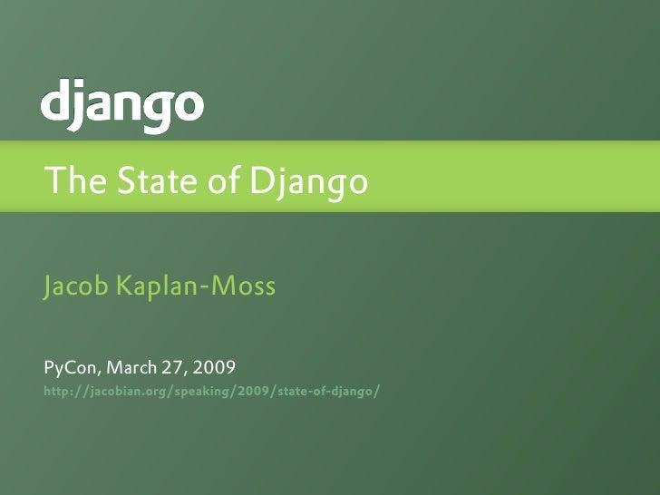 The State of Django  Jacob Kaplan-Moss  PyCon, March 27, 2009 http://jacobian.org/speaking/2009/state-of-django/