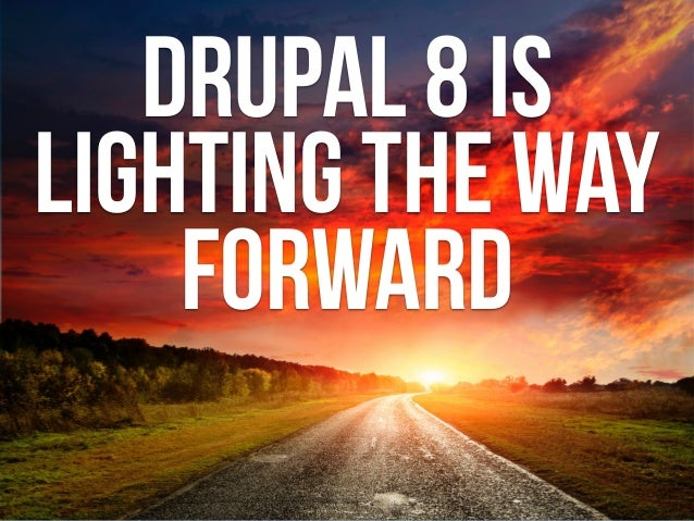 drupal 8  allows us to… EMBRACE THE  Big PLAYERS 1