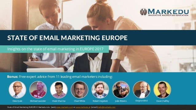 State of Email Marketing EUROPE © Markedu Lda. [web] www.markedu.com or www.markedu.pt [email] hello@markedu.com Bonus: Fr...