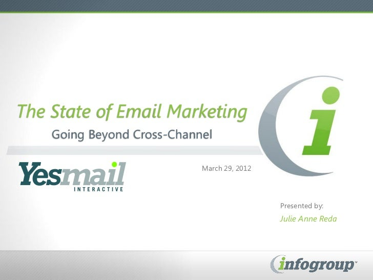 The State of Email Marketing    Going Beyond Cross-Channel                            March 29, 2012                      ...