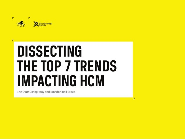 DISSECTING THE TOP 7 TRENDS IMPACTING HCMThe Starr Conspiracy and Brandon Hall Group