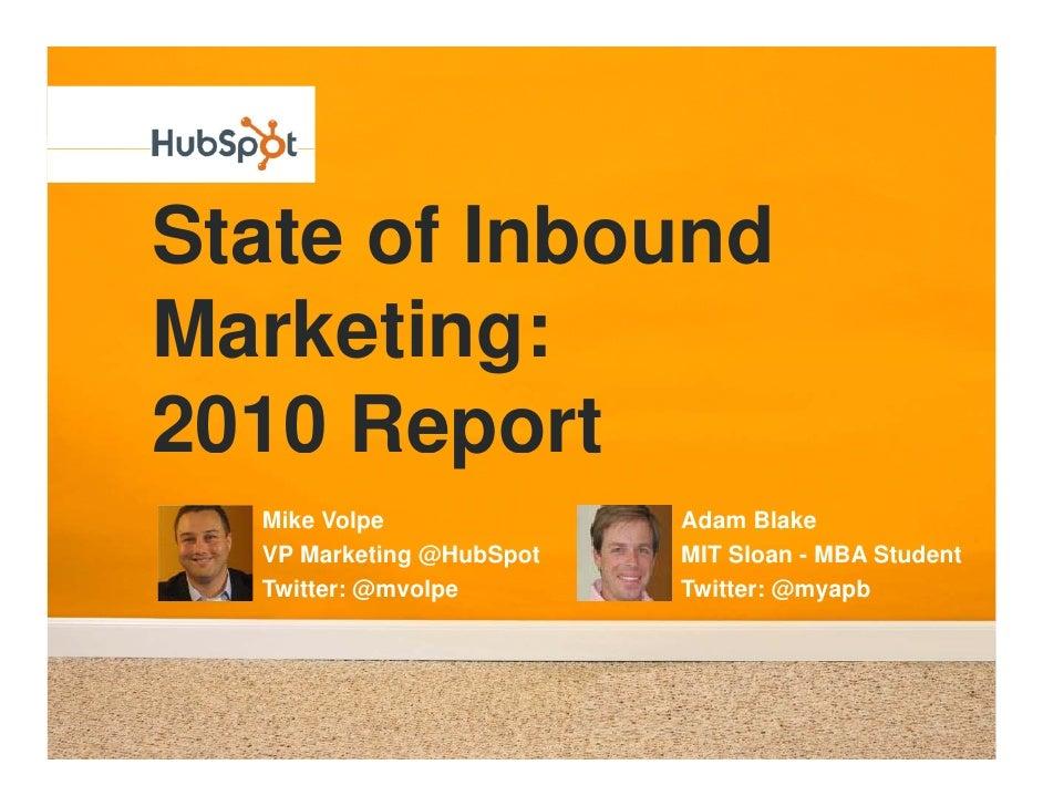 State of Inbound Marketing: 2010 Report         p   Mike Volpe              Adam Blake   VP Marketing @HubSpot   MIT Sloan...