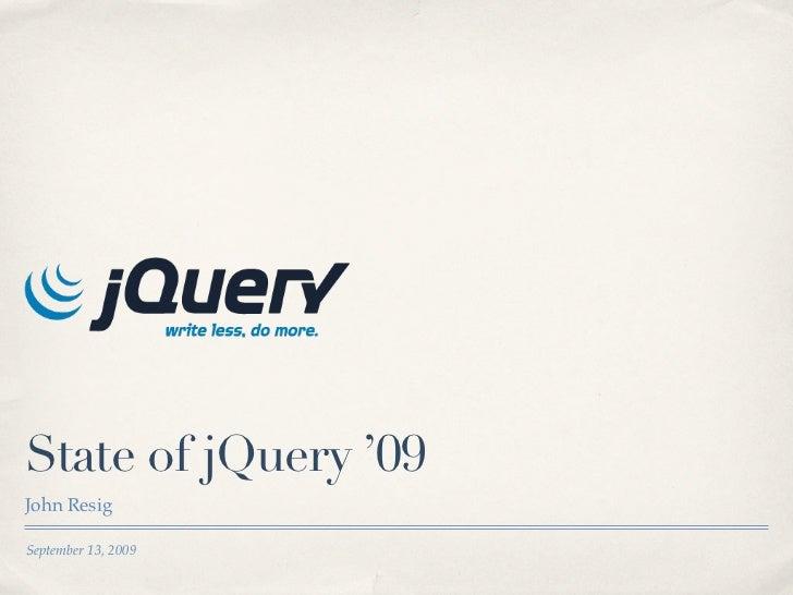 State of jQuery '09 John Resig  September 13, 2009