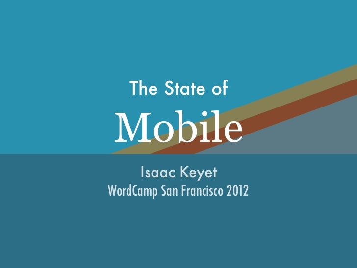 The State of Mobile     Isaac KeyetWordCamp San Francisco 2012