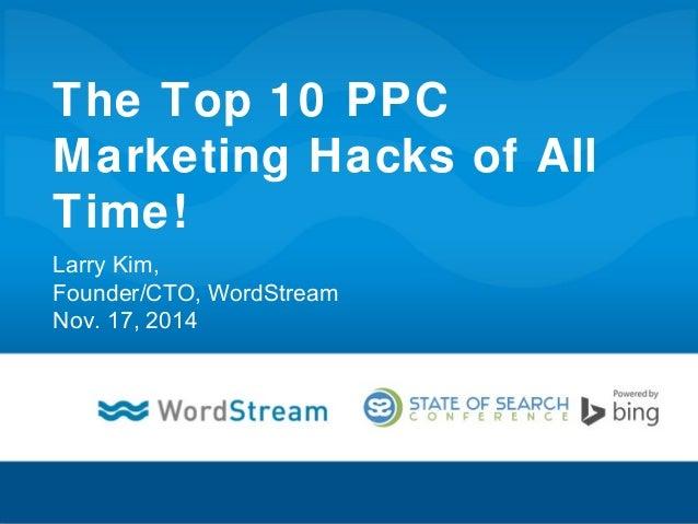 The Top 10 PPC Marketing Hacks of All Time! Larry Kim, Founder/CTO, WordStream Nov. 17, 2014