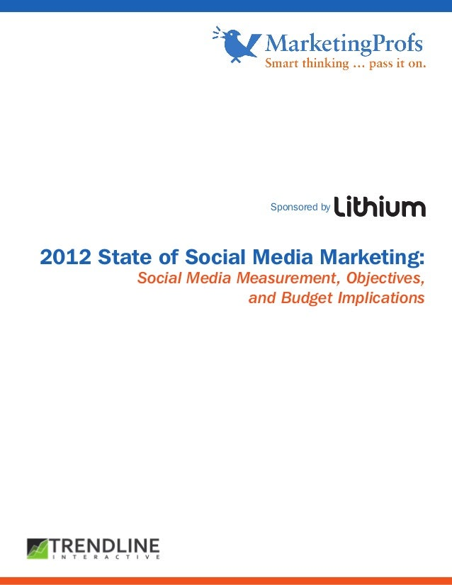 2012 State of Social Media Marketing:Social Media Measurement, Objectives,and Budget ImplicationsSponsored by