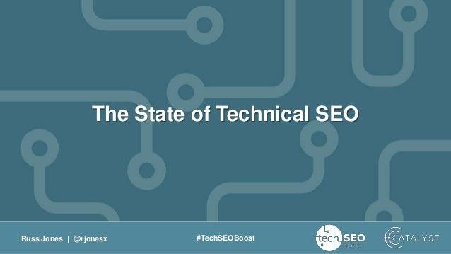 Russ Jones   @rjonesx #TechSEOBoost The State of Technical SEO