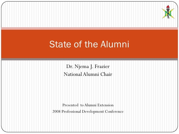 State of the Alumni         Dr. Njema J. Frazier       National Alumni Chair          Presented to Alumni Extension 2008 P...
