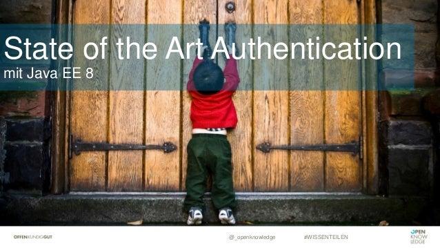 @_openknowledge #WISSENTEILEN SState of the Art Authentication mit Java EE 8