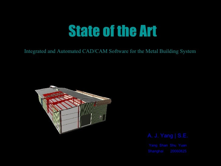State of the Art Integrated and Automated CAD/CAM Software for the Metal Building System  A. J. Yang | S.E. Yang  Shan  Sh...